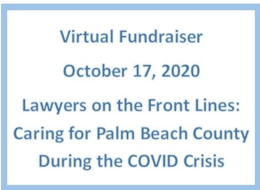 LIVE VIRTUAL FUNDRAISER, October 17, 2020 – Lawyers on the Front Lines: Caring for Palm Beach County During the COVID Crisis